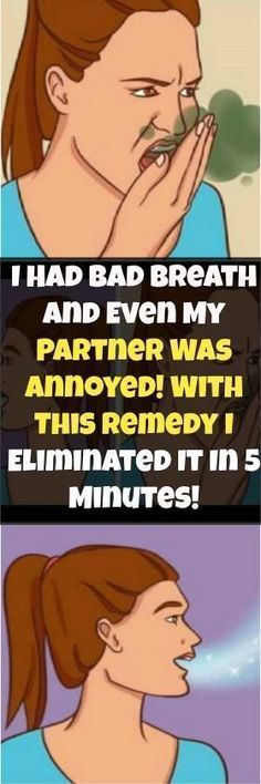 I Had Bad Breath And Even My Partner Was Annoyed! With This Remedy I Eliminated It In 5 Minutes!