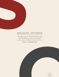 Socialist Optimism: An Alternative Political Economy for the Twenty-First Century free download by Paul Auerbach (auth.) ISBN: 9781137563958 with BooksBob. Fast and free eBooks download.  The post Socialist Optimism: An Alternative Political Economy for the Twenty-First Century Free Download appeared first on Booksbob.com.