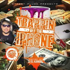 The Seventh Installment of the Trappin Off The Iphone Mixtape  Hosted By DJ EL Kanobe   Please Enjoy  @DJELKANOBE