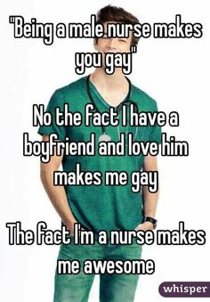"""""Being a male nurse makes you gay."" No the fact I have a boyfriend and love him makes me gay. The fact I'm a nurse makes me awesome"" Lgbt Quotes, Lgbt Memes, Qoutes, 9gag Funny, Retro Humor, I Have A Boyfriend, Anne With An E, Male Nurse, Whisper Confessions"