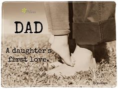 Dad.  A daughter's first love.  More beautiful dad and family quotes on Joy of Mom! https://www.facebook.com/joyofmom  #dadsandkids #fathers #family #joyofmom