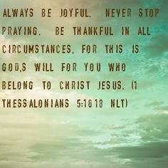 Verse of the day!!! Amen!!! 1 Thessalonians 5:16-18