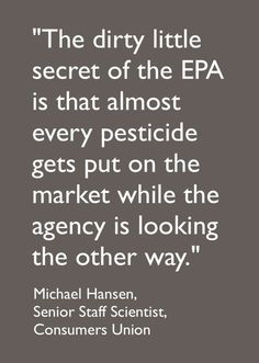 "This Michael Hansen quotation is from the On Earth article: ""EPA Lets Pesticides on the Market Untested."" http://www.onearth.org/article/epa-pesticides-conditional-registration"