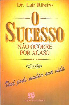 O Sucesso Não Ocorre Por Acaso - Dr Lair Ribeiro