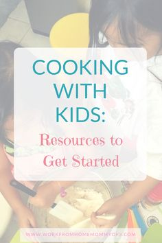 Cooking with Kids: Great Resources to Getting Started.