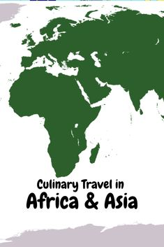 Culinary Travel in Africa and Asia: Dishes That Linger On Our Tastebuds | Getting On Travel