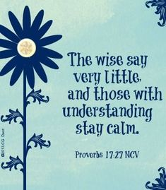 The wise say very little and those with understanding stay calm. - Proverbs the Bible Bible Verses Quotes, Bible Scriptures, Faith Quotes, Wisdom Quotes, Healing Scriptures, Heart Quotes, Spiritual Quotes, Positive Quotes, Healing Quotes