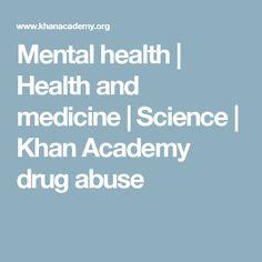 Mental health | Health and medicine | Science | Khan Academy  drug abuse