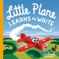 Little Plane Learns To Write  (Book) : Savage, Stephen : Little Plane learns to write by practicing his skywriting.