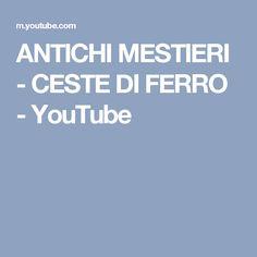 ANTICHI MESTIERI - CESTE DI FERRO - YouTube