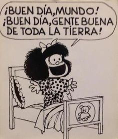 Mafalda buen despertar - Good morning world, good morning to all good people of the world! :)