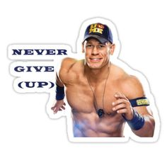 Never Give Up John Cena Edition / available in stickers , t-shirt , mugs and more…. / john cena stickers / john cena fathead / john cena shirt / wwe wall decals / john cena toys / wwe wall stickers / john cena t shirt / john cena hat / john cena merchandise / fathead john cena / john cena clothing / john cena outfit / john cena poster / john cena t shirt online / john cena wall decal / wwe stickers ...