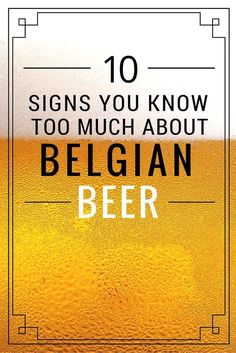 10 Signs you know too much about Belgian Beer