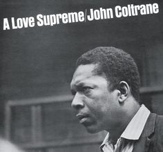 """John Coltrane - A Love Supreme - first night listening to this album walking home from work at midnight most of the way thru the title track when Coltrane began singing """"A Love Supreme, a love supreme..."""" I stopped in my tracks, looked around, and started singing along out loud to the empty, wet streets."""