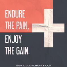 Endure the pain, enjoy the gain. by deeplifequotes, via Flickr