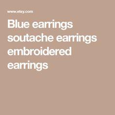 Blue earrings soutache earrings embroidered earrings