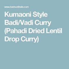 Kumaoni Style Badi/Vadi Curry (Pahadi Dried Lentil Drop Curry)