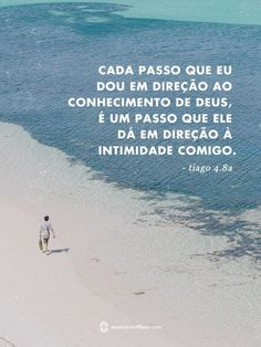 cada passo que eu dou em direção ao conhecimento de Deus, é um asso que Ele dá em direção à intimidade comigo. - tiago 4.8a Bible Quotes, Bible Verses, He Is Lord, Gods Not Dead, Jesus Freak, God First, God Jesus, Dear God, Jesus Loves