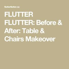FLUTTER FLUTTER: Before & After: Table & Chairs Makeover