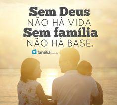 Sem Deus não há vida, sem família não há base.