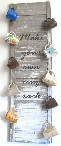 {DIY: Repurposed Shutter Mug Rack!} Umm would be a bit scared of cats knocking this stuff off but cute