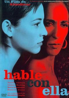 Hable Con Ella (Talk To Her) (2002) Directed and written by  Pedro Almodóvar. Starring Rosario Flores, Javier Cámara and Darío Grandinetti