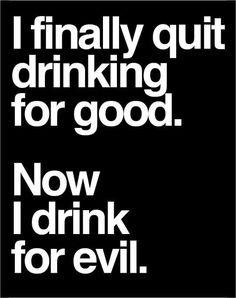 I quit drinking for good.