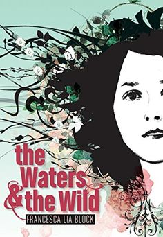 """The Waters & the Wild"" by Francesca Lia Block (2009) - ""Awash in a bruised and aching adolescent sensibility, Weetzie Bat author Block's new novel doesn't waste a word… Haunting and thought provoking."" ~ Publisher's Weekly (starred review)"