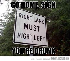GO HOME SIGN. YOU'RE DRUNK