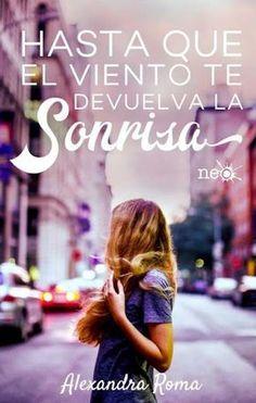 Leer = a vivir muchas vidas: HASTA QUE EL VIENTO TE DEVUELVA LA SONRISA - ALEXA...