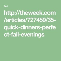 http://theweek.com/articles/727459/35-quick-dinners-perfect-fall-evenings