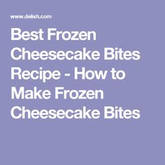 Best Frozen Cheesecake Bites Recipe - How to Make Frozen Cheesecake Bites