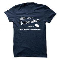 nice HALBERSTAM tshirt, hoodie. Its a HALBERSTAM Thing You Wouldnt understand