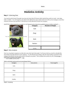 This activity has the students poll 10 people about their favorite animal:  cat, dog, both or neither.  Then they make a table of values, a pie chart (and calculate percentages), a bar graph and a venn diagram.