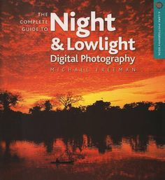 The Complete Guide to Night & Lowlight Digital Photography (A Lark Photography Book) by Michael Freeman. $21.88. Author: Michael Freeman. Publisher: Lark Books (July 1, 2008). Series - A Lark Photography Book. Publication: July 1, 2008