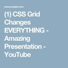 (1) CSS Grid Changes EVERYTHING - Amazing Presentation - YouTube