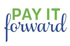 pay it forward quotes | Pay it Forward! | feetfirstbook