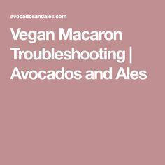 Vegan Macaron Troubleshooting | Avocados and Ales