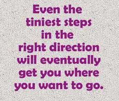 tiny steps in the right direction will still get you there