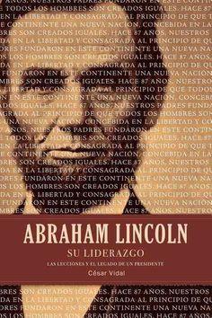 Abraham Lincoln su liderazgo / Abraham Lincoln's Leadership: Las lecciones y el legado de un presidente / the Les...