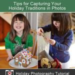 Tips for Capturing Your Holiday Traditions in Photos
