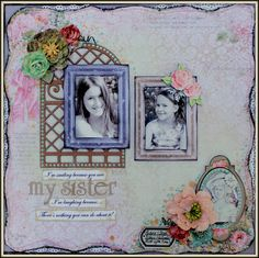 My Sister - Done using the May Limited Edition Kit from Mycreativescrapbook.com