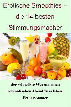 Erotische Smoothies - die 14 besten Stimmungsmacher von Angelika Sommer, http://www.amazon.de/gp/product/B00CJJ8OKI/ref=cm_sw_r_pi_alp_EH6Erb146TV71