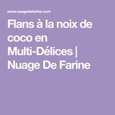 Flans à la noix de coco en Multi-Délices   Nuage De Farine