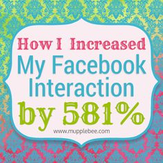 How I Easily Increased My Facebook Interaction By A Jaw-Dropping 581%