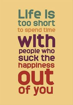 life is to short to spend it with people who suck the fun out of you, inspirational quotes