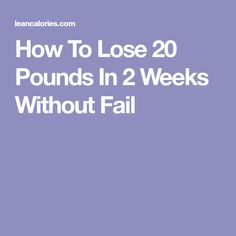 How To Lose 20 Pounds In 2 Weeks Without Fail