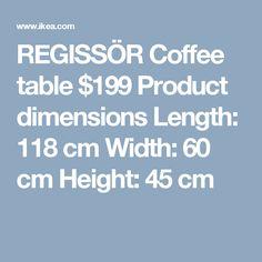 REGISSÖR Coffee table $199 Product dimensions Length: 118 cm Width: 60 cm Height: 45 cm