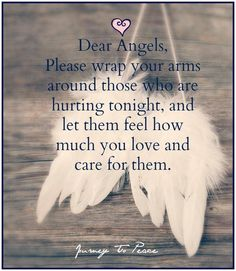 Dear Angels, Please wrap your arms around those who are hurting tonight and, and let them feel how much you love and care for them. Angel Protector, Angel Prayers, I Believe In Angels, Angels Among Us, Guardian Angels, Guardian Angel Quotes, Messages, Trust God, Me Quotes