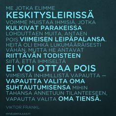 Me jotka elimme keskitysleirissä… Viktor Frankl, Lessons Learned In Life, Compassion, Wise Words, Spirit, Wisdom, Thoughts, Learning, Quotes